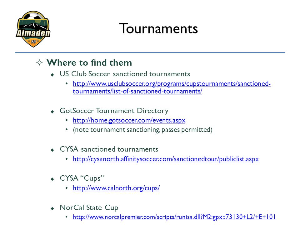 Tournaments Where to find them US Club Soccer sanctioned tournaments