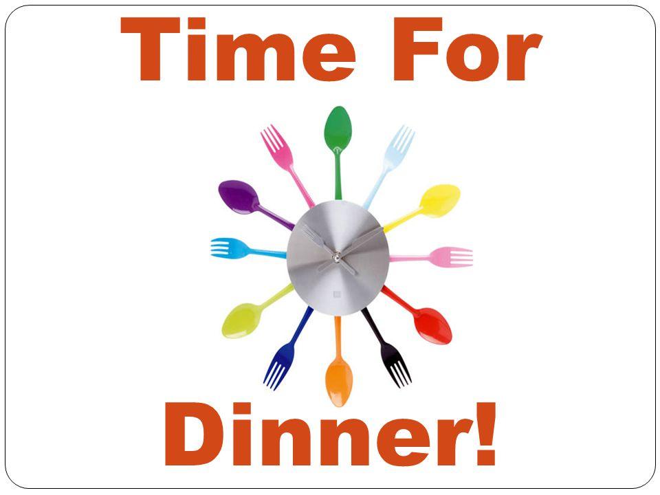 Time For Dinner!