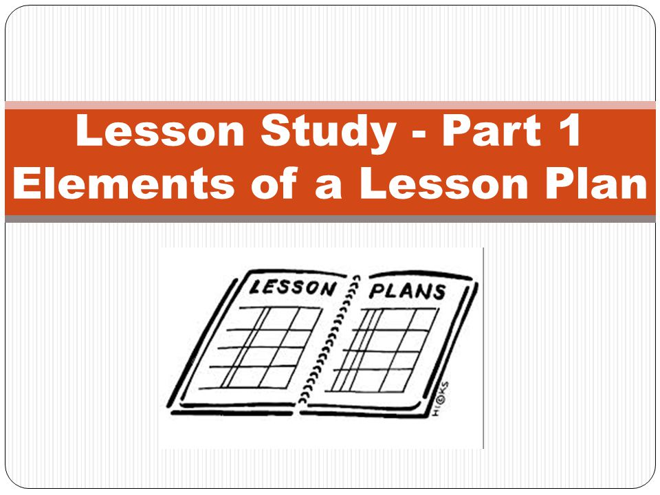 Lesson Study - Part 1 Elements of a Lesson Plan