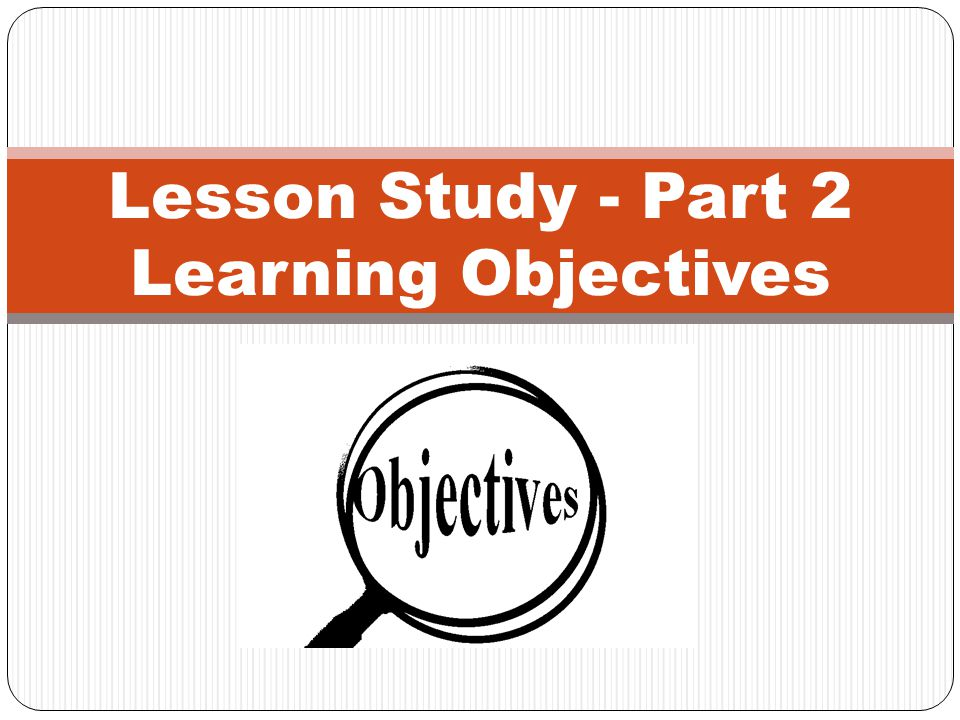 Lesson Study - Part 2 Learning Objectives