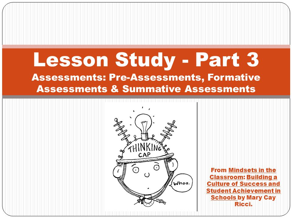 Lesson Study - Part 3 Assessments: Pre-Assessments, Formative Assessments & Summative Assessments