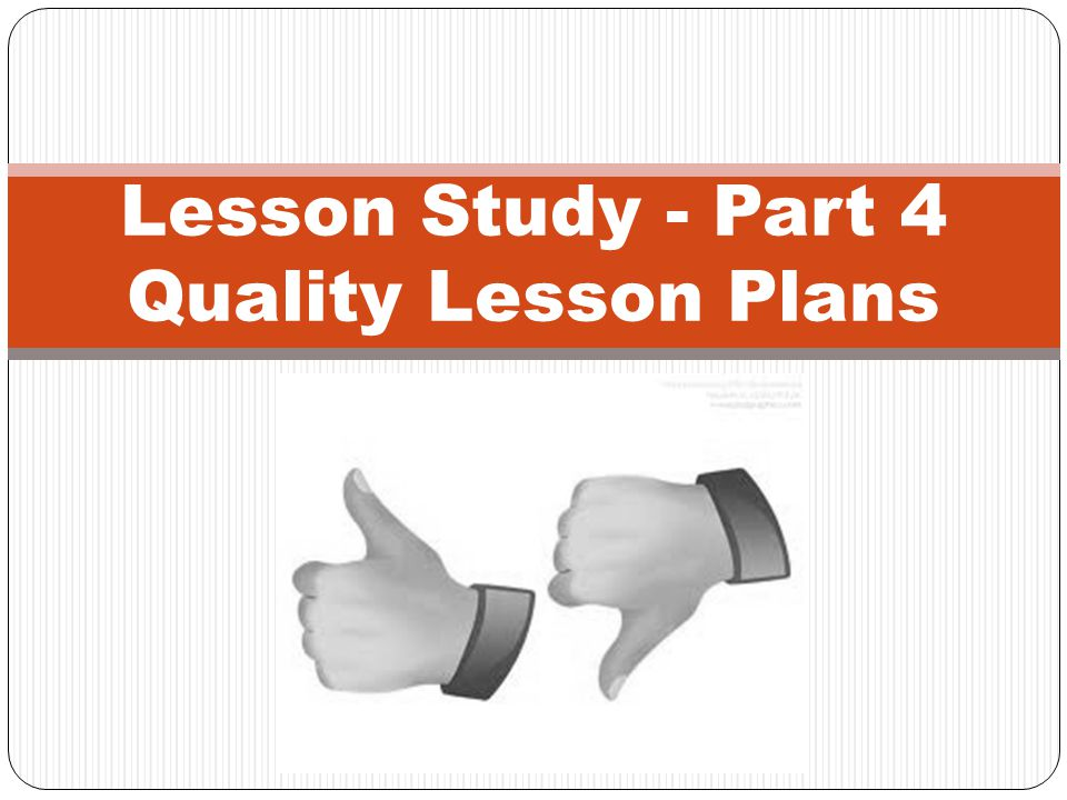 Lesson Study - Part 4 Quality Lesson Plans