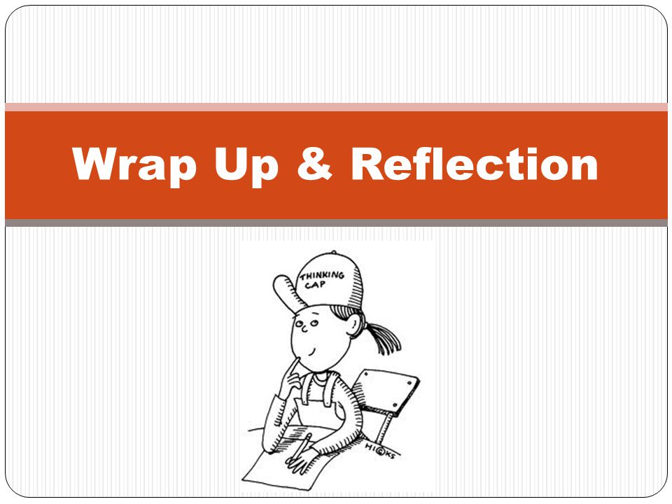 Wrap Up & Reflection