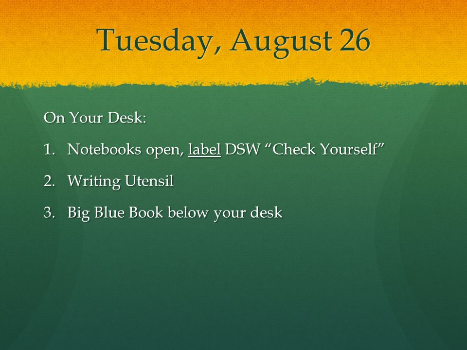 Tuesday, August 26 On Your Desk: