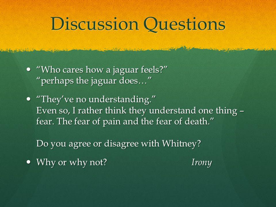 Discussion Questions Who cares how a jaguar feels perhaps the jaguar does…