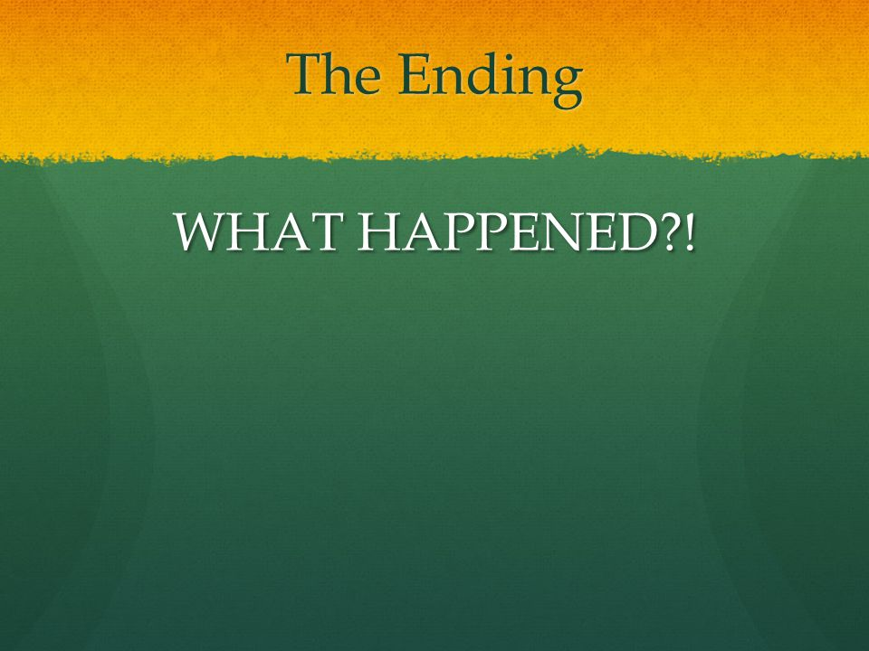 The Ending WHAT HAPPENED !