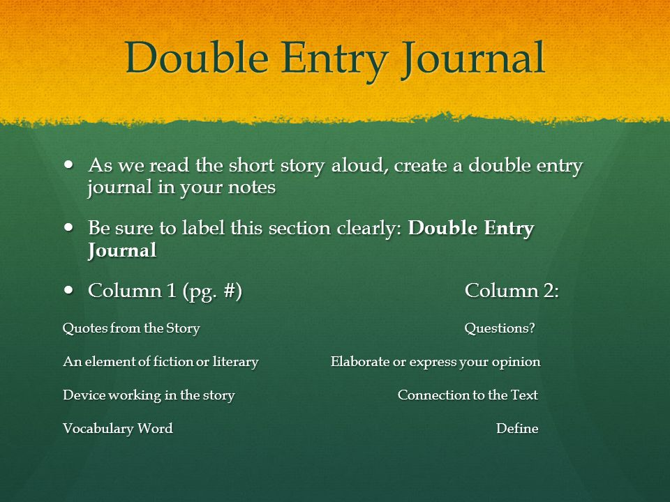 Double Entry Journal As we read the short story aloud, create a double entry journal in your notes.