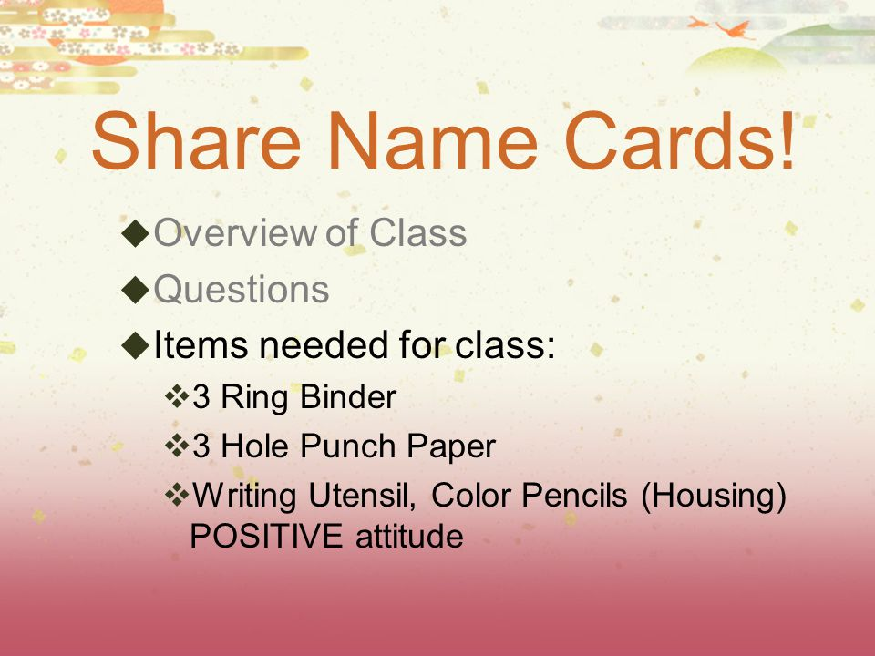 Share Name Cards! Overview of Class Questions Items needed for class: