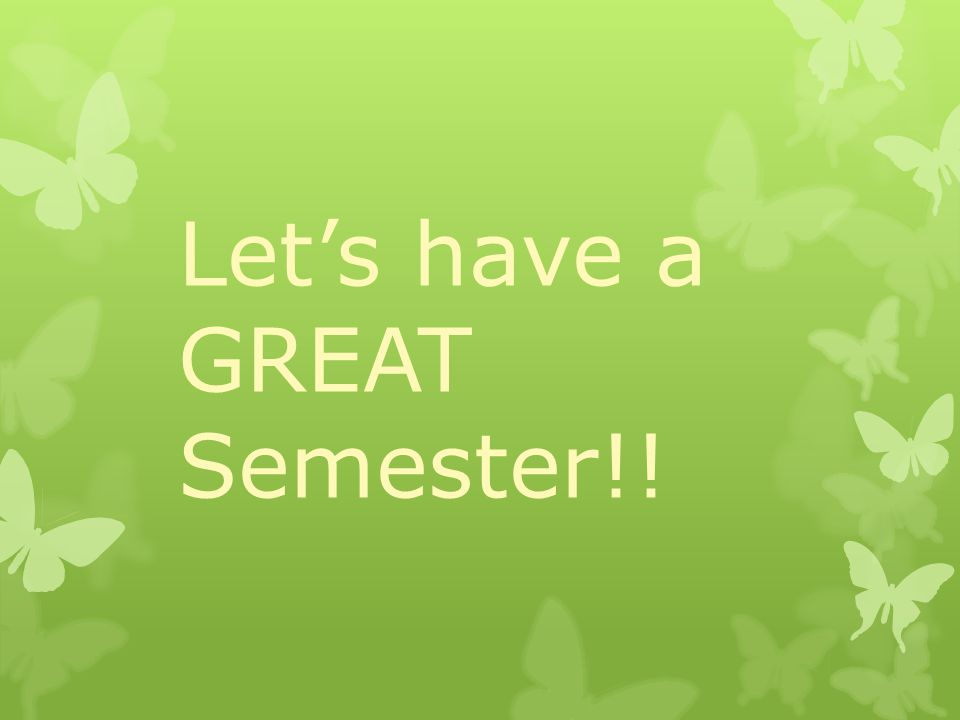 Let's have a GREAT Semester!!
