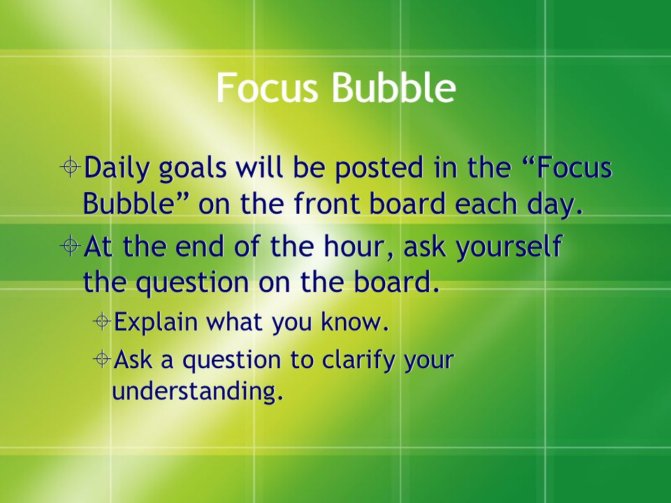 Focus Bubble Daily goals will be posted in the Focus Bubble on the front board each day.
