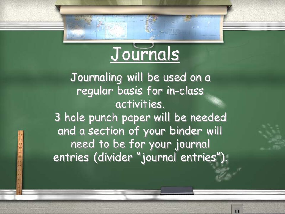 Journaling will be used on a regular basis for in-class activities.