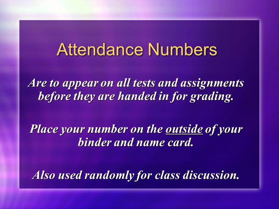 Attendance Numbers Are to appear on all tests and assignments before they are handed in for grading.