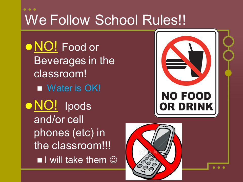 We Follow School Rules!! NO! Food or Beverages in the classroom!