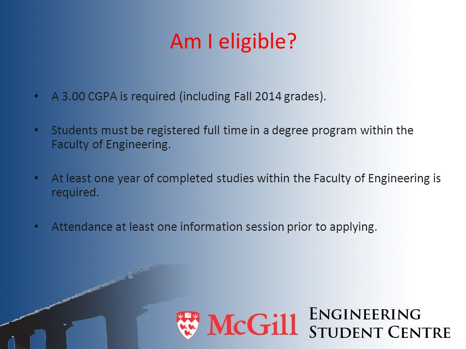 Am I eligible A 3.00 CGPA is required (including Fall 2014 grades).