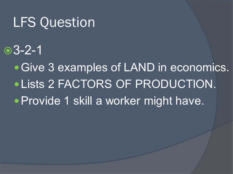 LFS Question 3-2-1 Give 3 examples of LAND in economics.
