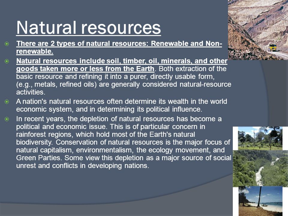 Natural resources There are 2 types of natural resources: Renewable and Non-renewable.