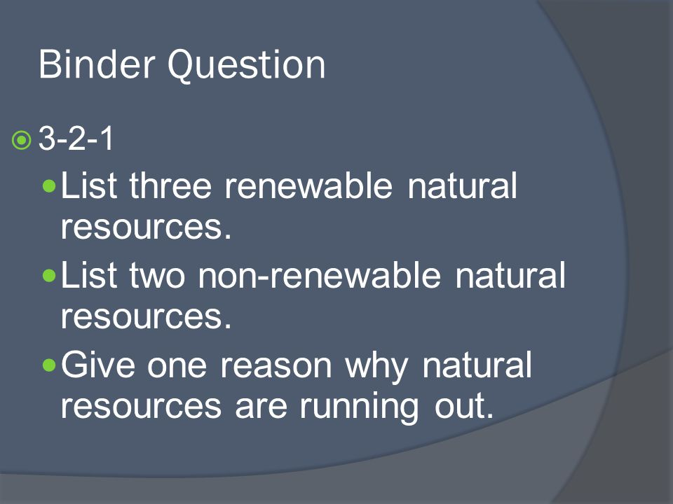Binder Question List three renewable natural resources.