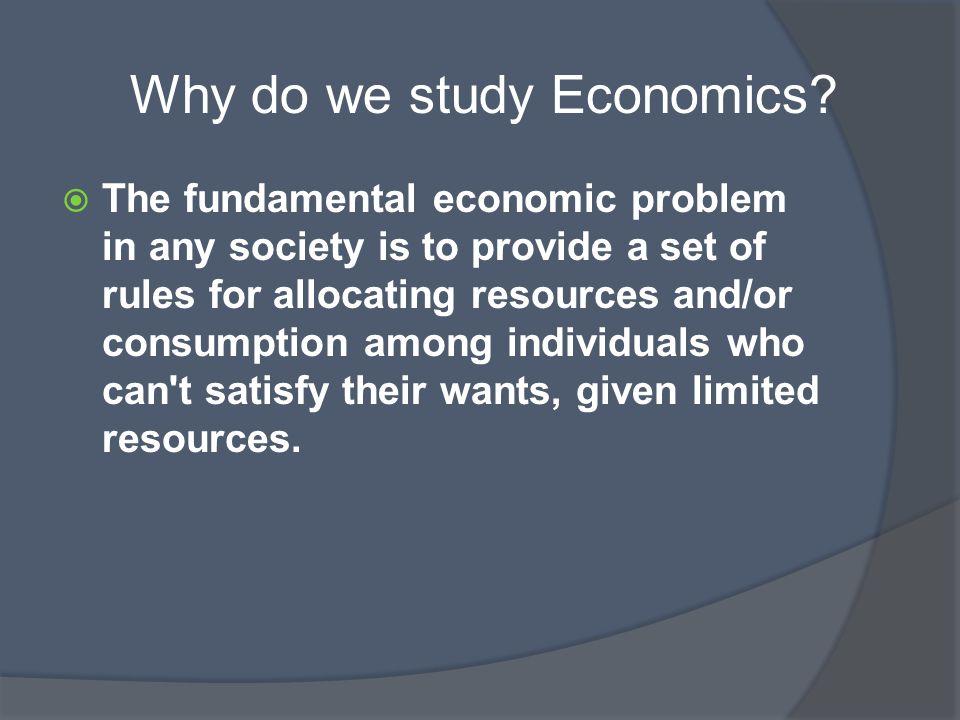 Why do we study Economics
