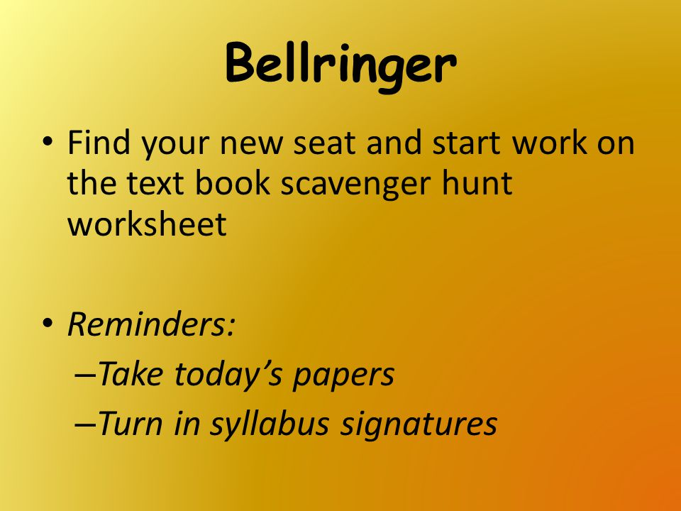 Bellringer Find your new seat and start work on the text book scavenger hunt worksheet. Reminders: