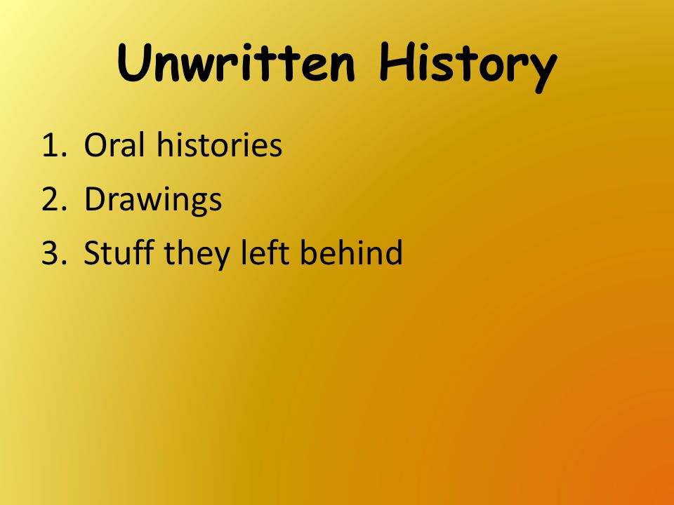 Unwritten History Oral histories Drawings Stuff they left behind