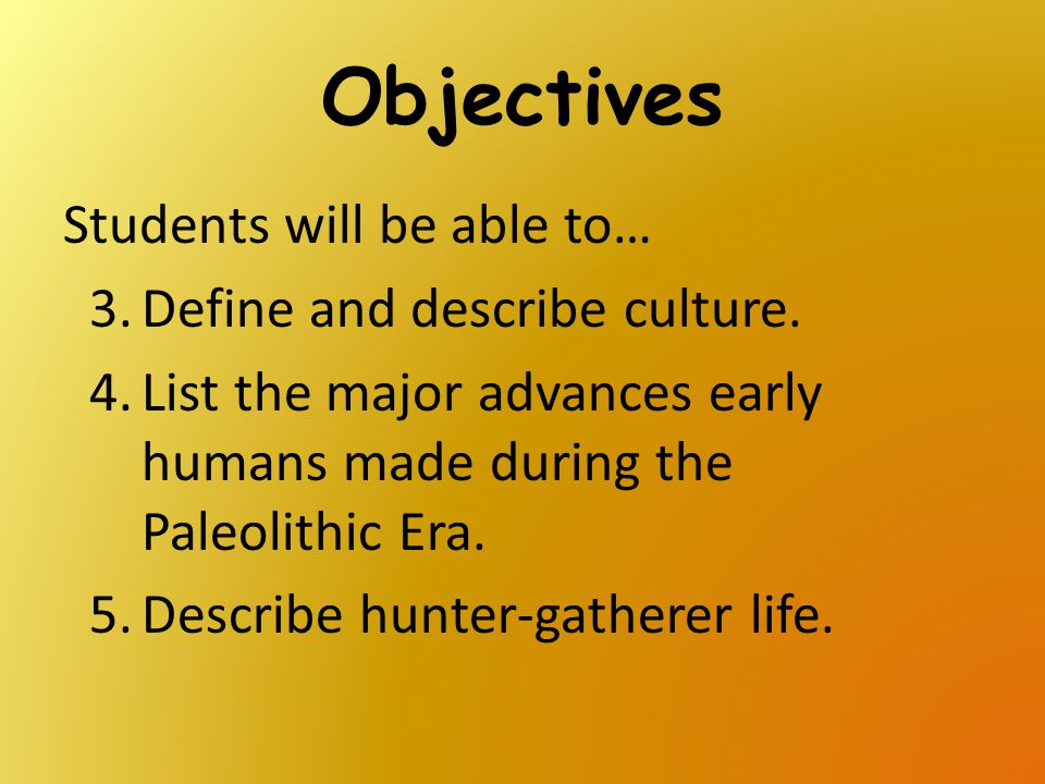 Objectives Students will be able to… Define and describe culture.