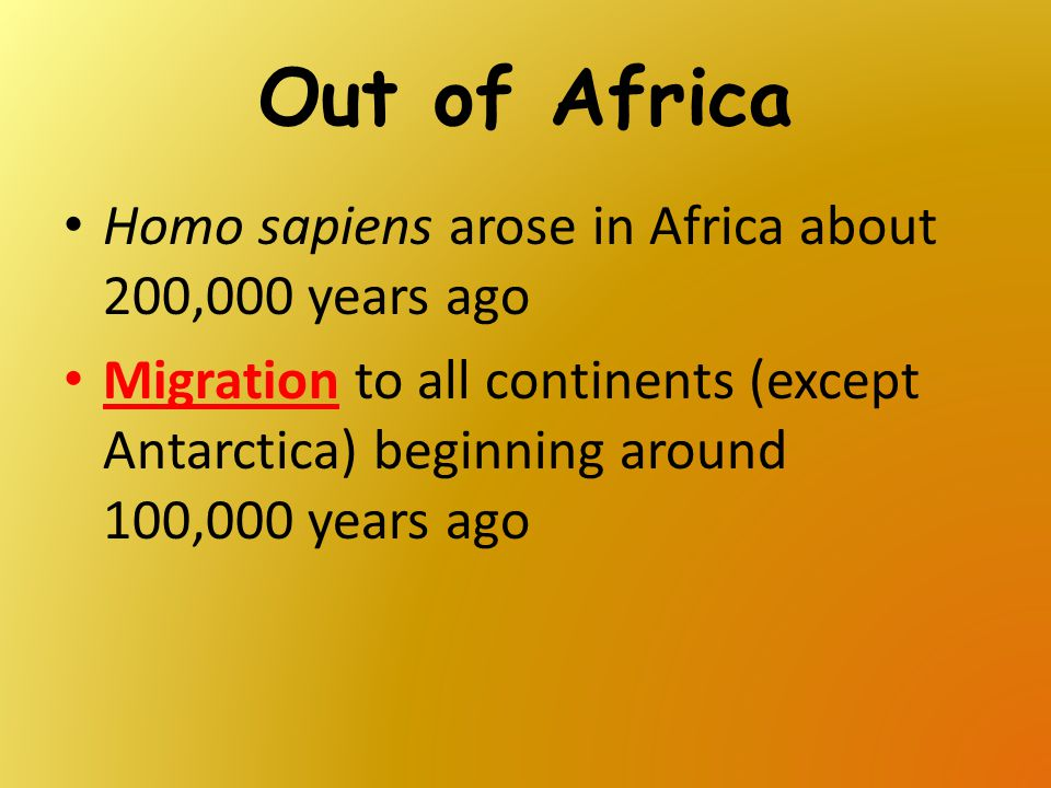 Out of Africa Homo sapiens arose in Africa about 200,000 years ago
