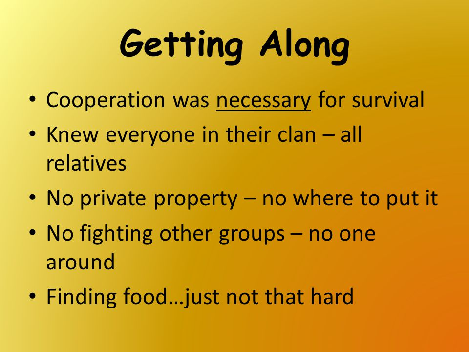 Getting Along Cooperation was necessary for survival