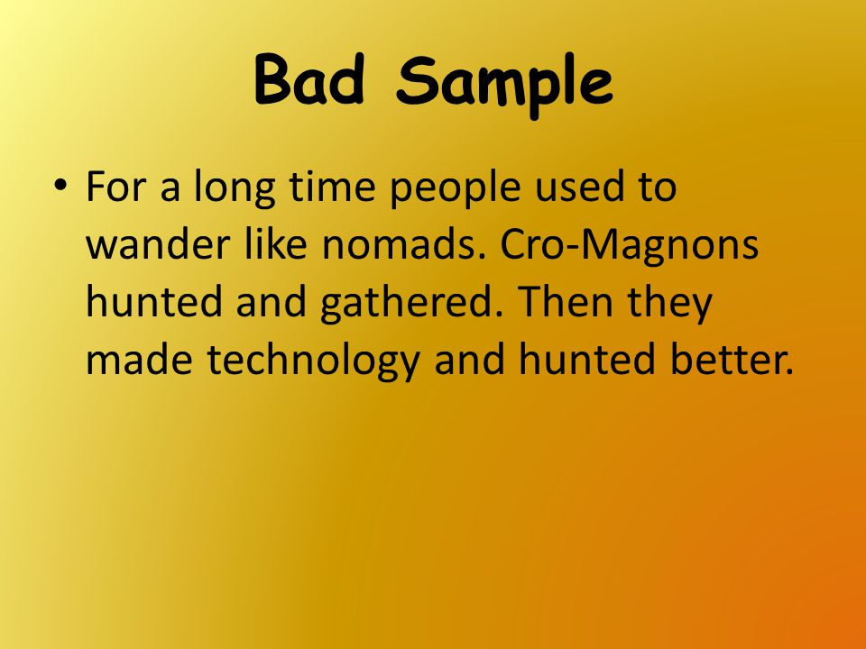 Bad Sample For a long time people used to wander like nomads.