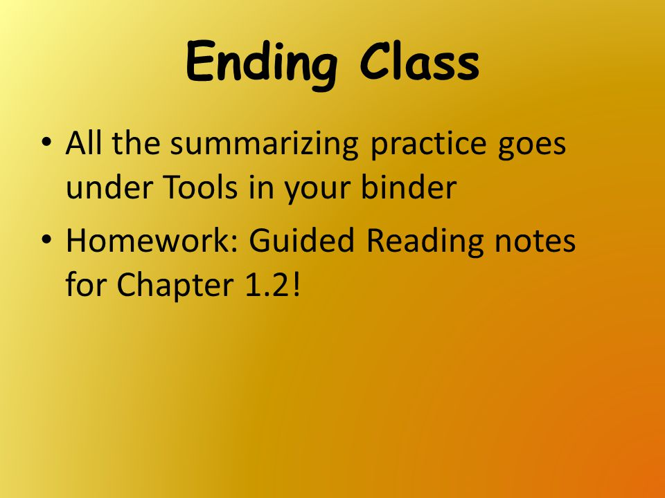 Ending Class All the summarizing practice goes under Tools in your binder.