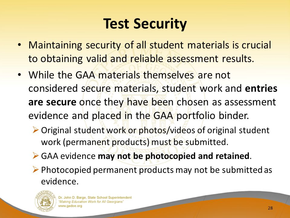 Test Security Maintaining security of all student materials is crucial to obtaining valid and reliable assessment results.