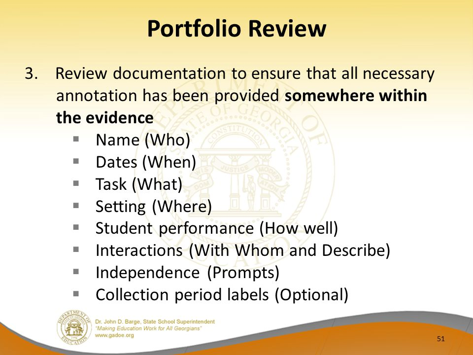 Portfolio Review 3. Review documentation to ensure that all necessary annotation has been provided somewhere within the evidence.