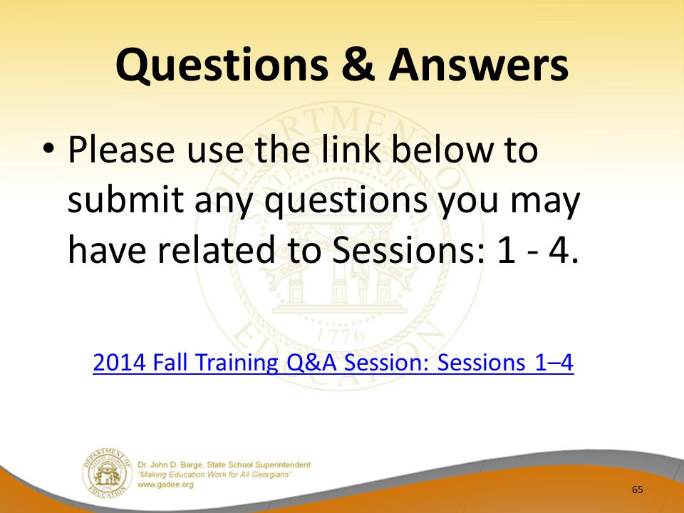 Questions & Answers Please use the link below to submit any questions you may have related to Sessions: 1 - 4.