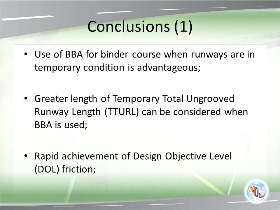 Conclusions (1) Use of BBA for binder course when runways are in temporary condition is advantageous;