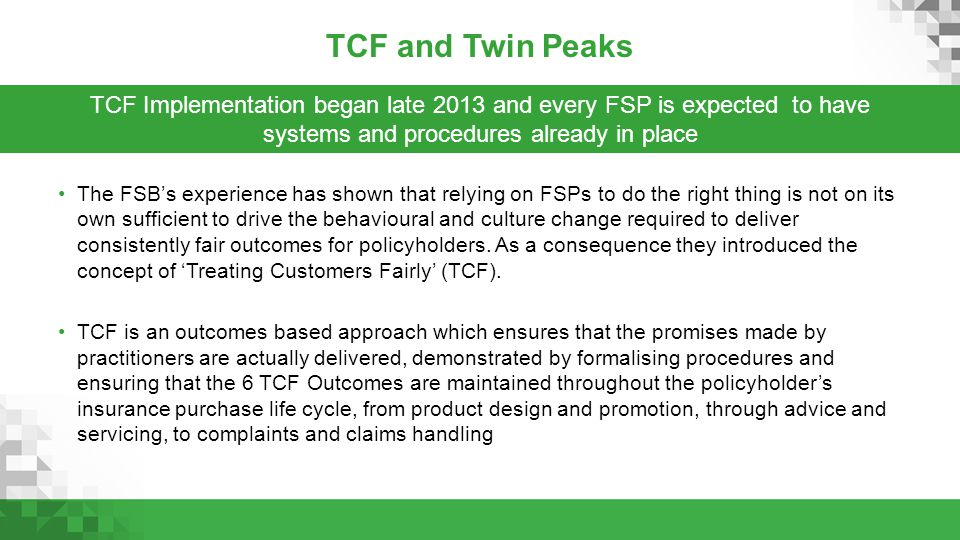 TCF and Twin Peaks TCF Implementation began late 2013 and every FSP is expected to have. systems and procedures already in place.