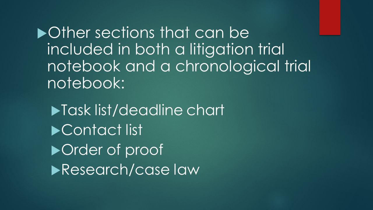 Other sections that can be included in both a litigation trial notebook and a chronological trial notebook: