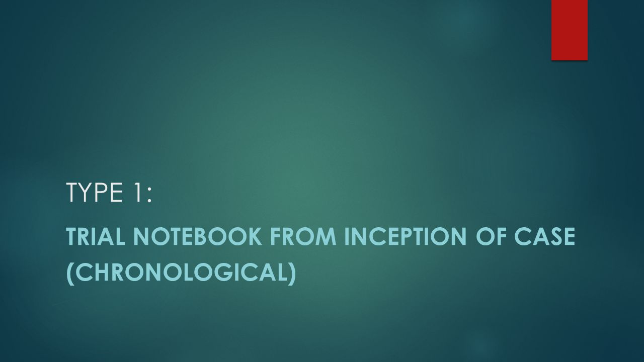TYPE 1: Trial Notebook from inception of case (chronological)
