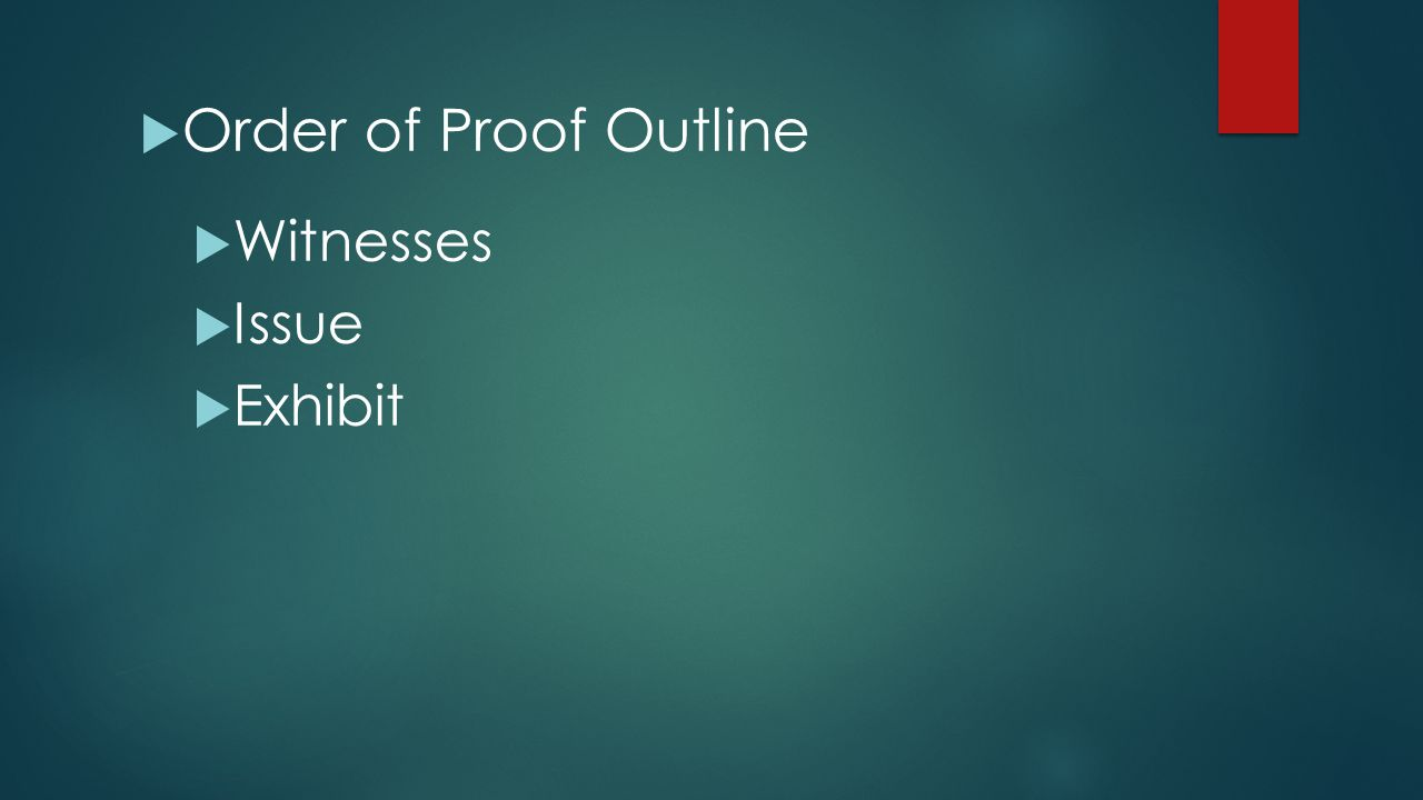 Order of Proof Outline Witnesses Issue Exhibit