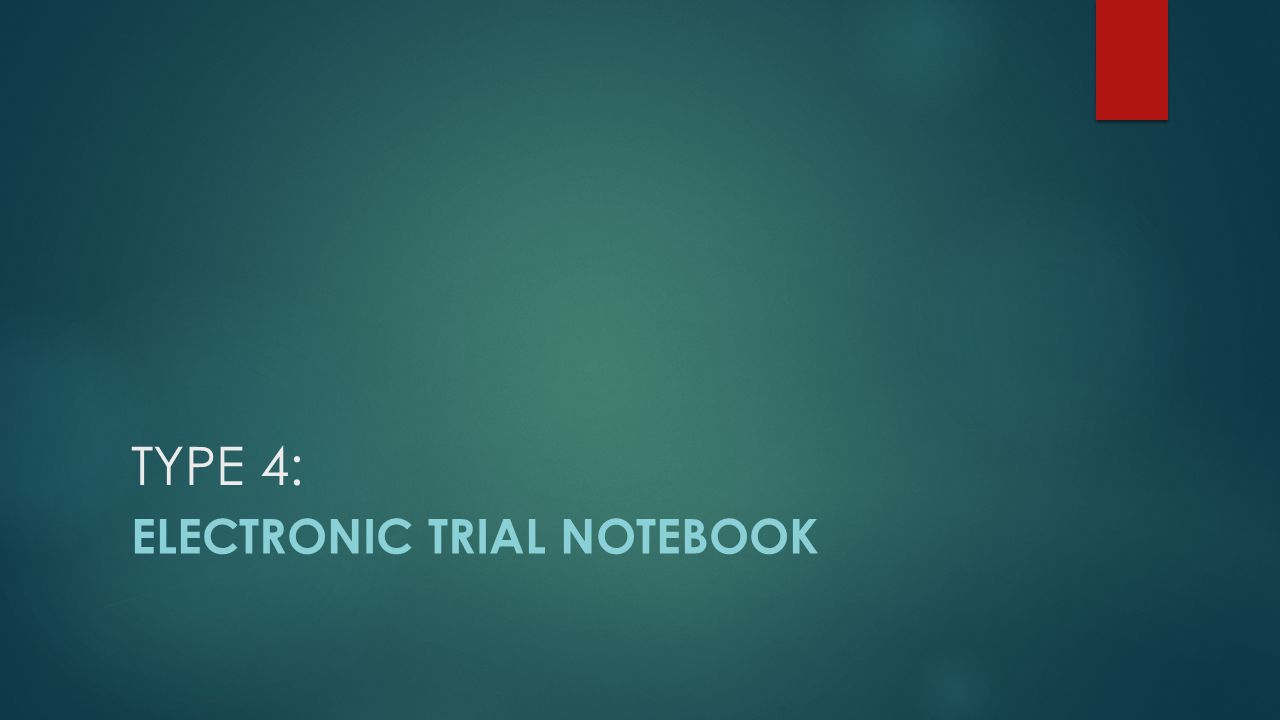 TYPE 4: ELECTRONIC Trial NotebooK