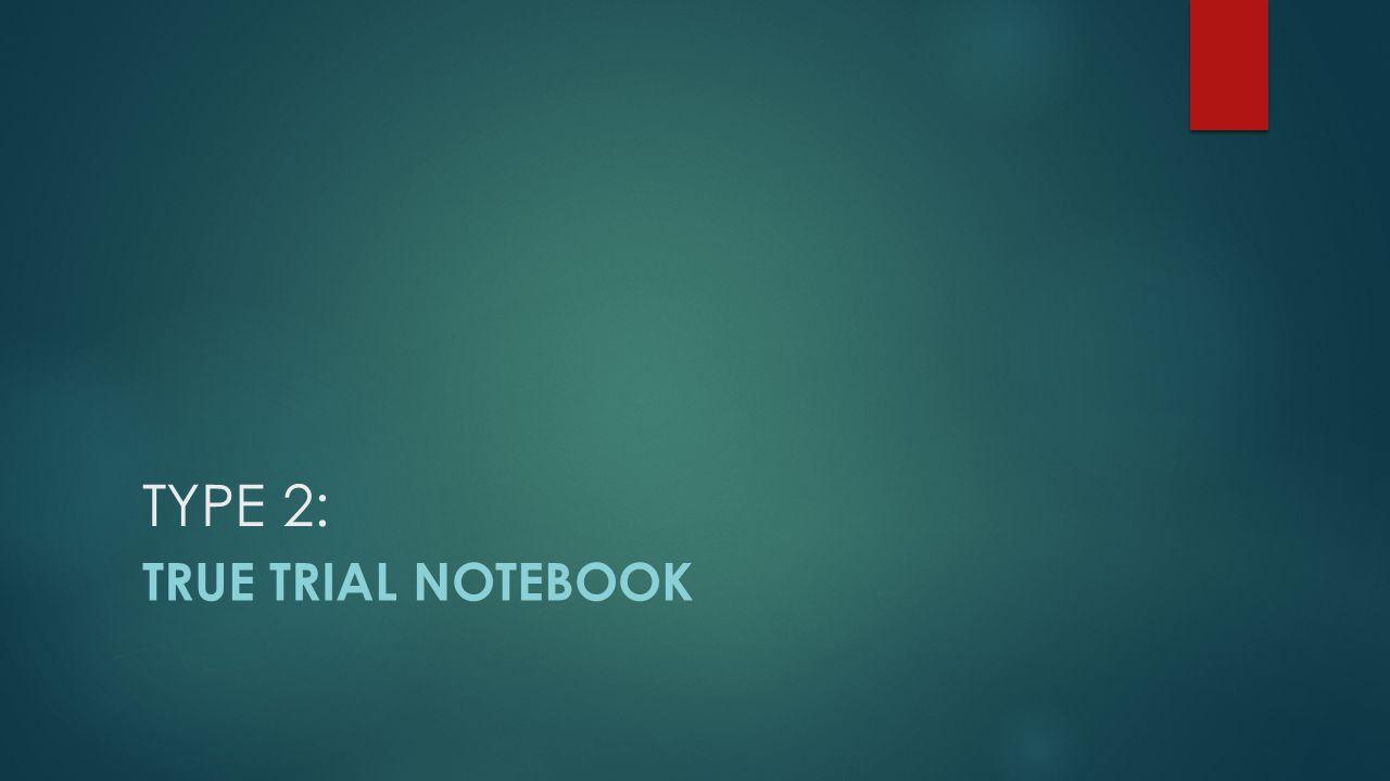 TYPE 2: True Trial NotebooK