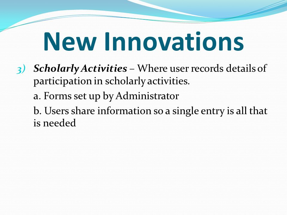 New Innovations Scholarly Activities – Where user records details of participation in scholarly activities.