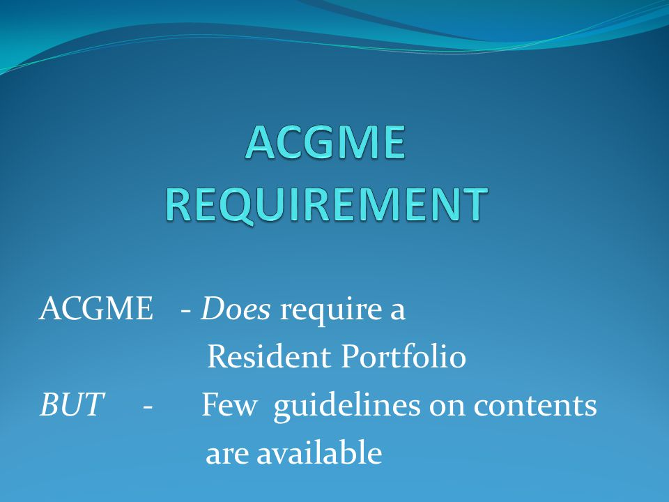 ACGME REQUIREMENT ACGME - Does require a Resident Portfolio