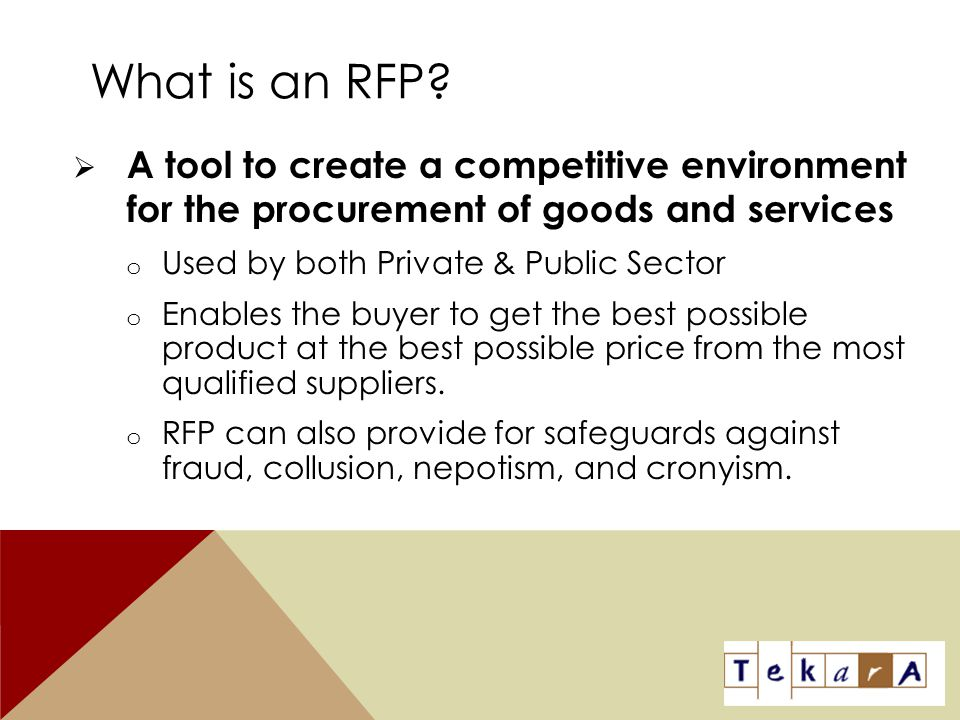 What is an RFP A tool to create a competitive environment for the procurement of goods and services.