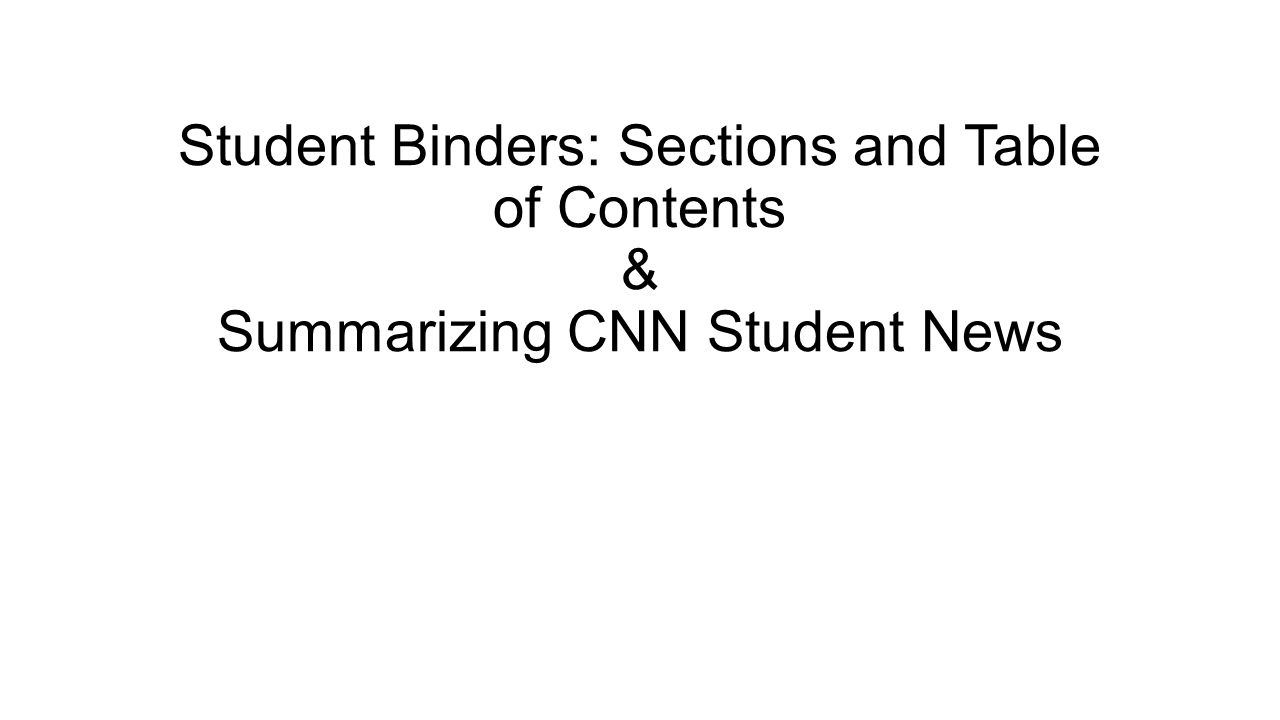 Student Binders: Sections and Table of Contents & Summarizing CNN Student News