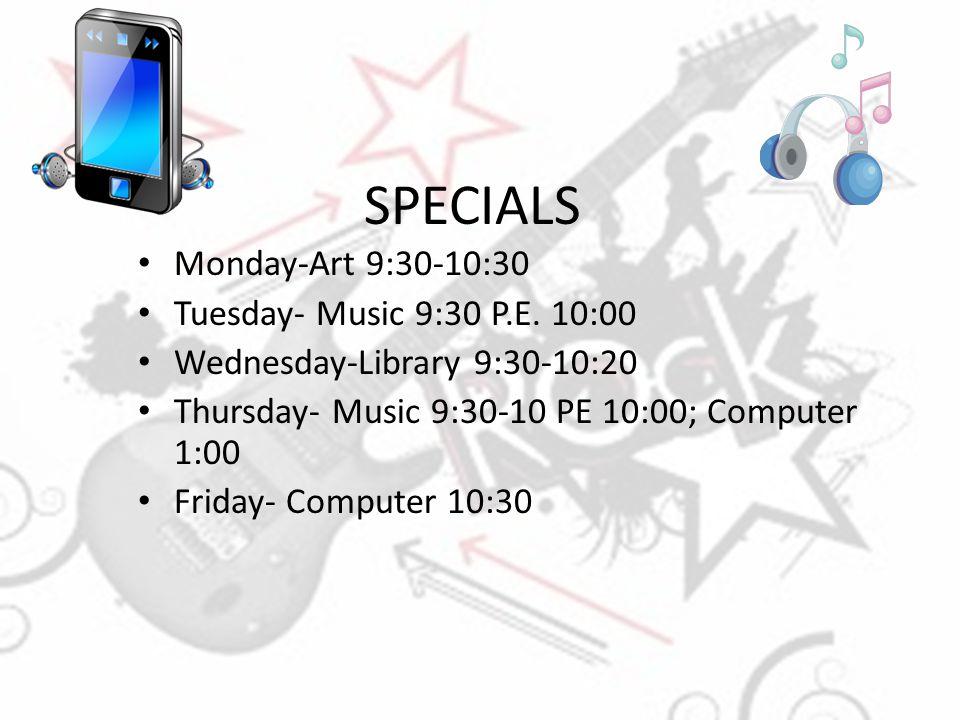 SPECIALS Monday-Art 9:30-10:30 Tuesday- Music 9:30 P.E. 10:00