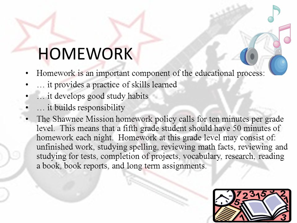 HOMEWORK Homework is an important component of the educational process: … it provides a practice of skills learned.