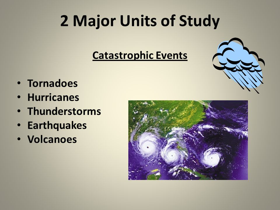 2 Major Units of Study Catastrophic Events Tornadoes Hurricanes