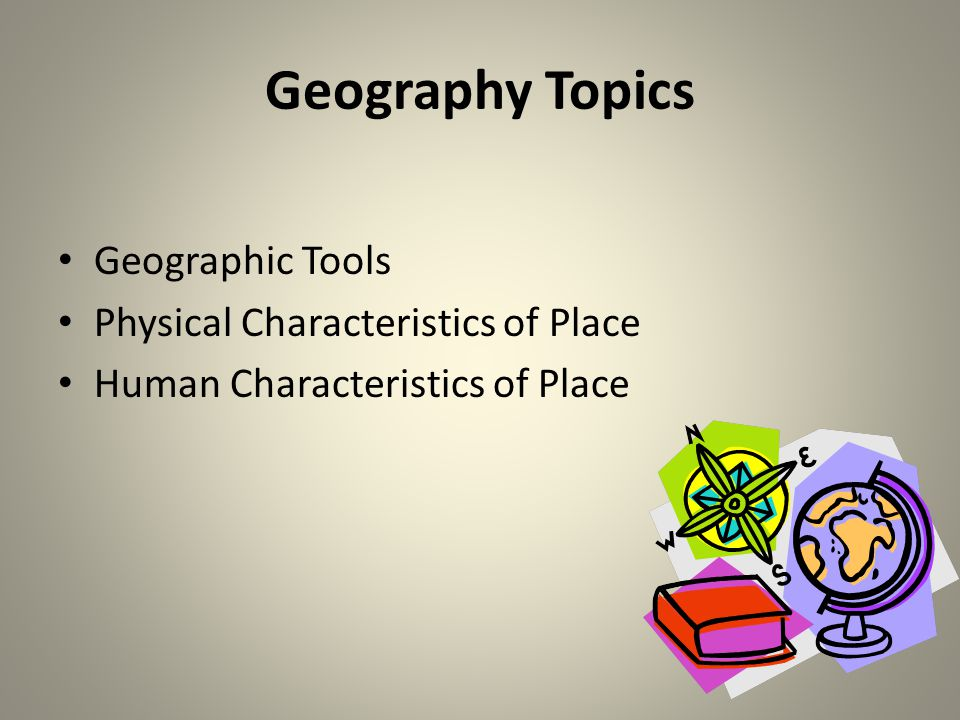 Geography Topics Geographic Tools Physical Characteristics of Place