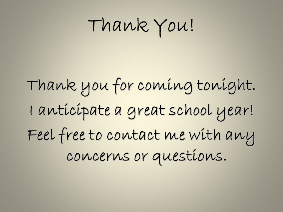 Thank You. Thank you for coming tonight. I anticipate a great school year.