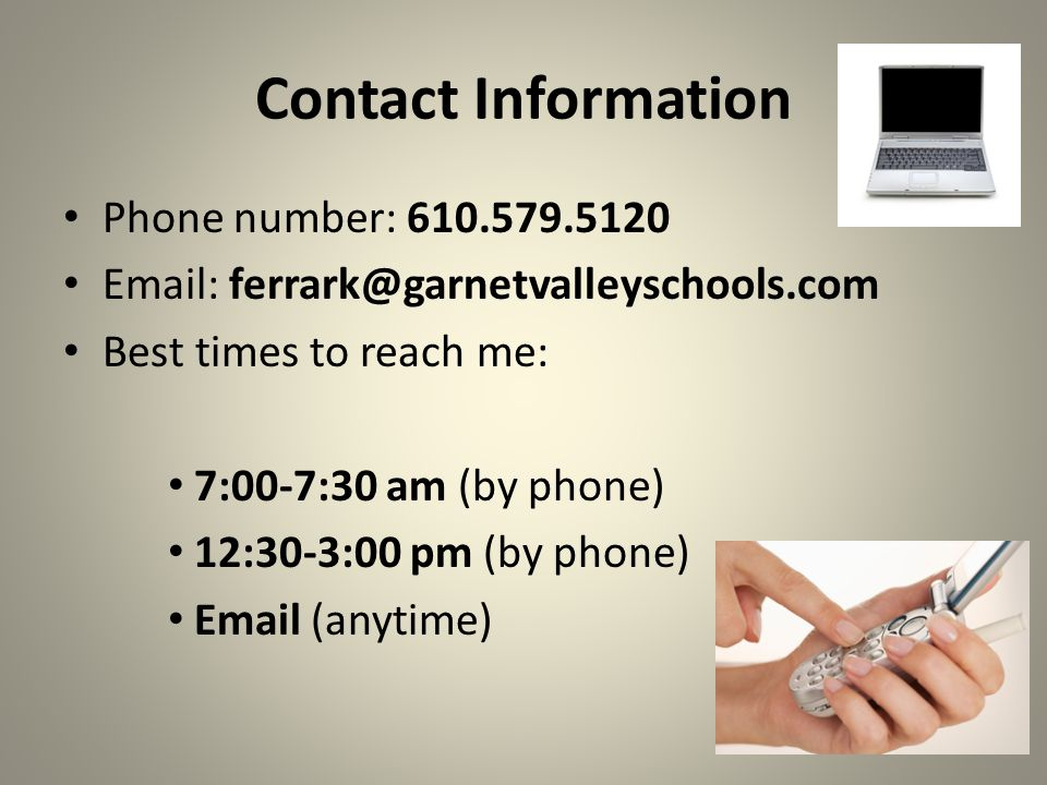 Contact Information Phone number: 610.579.5120. Email: ferrark@garnetvalleyschools.com. Best times to reach me: