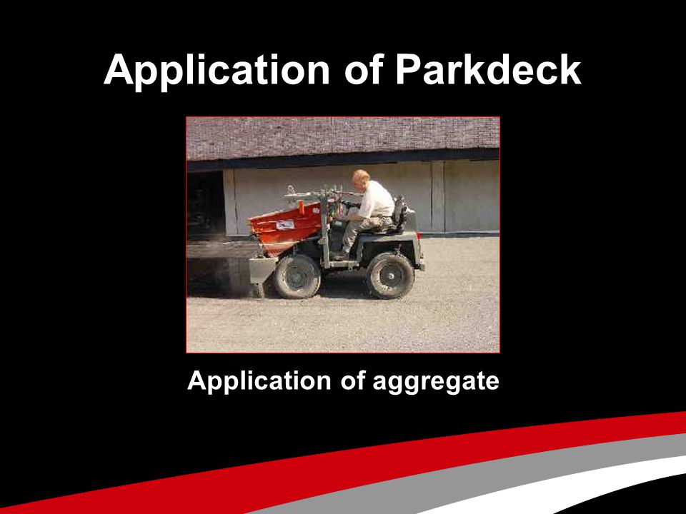 Application of Parkdeck Application of aggregate